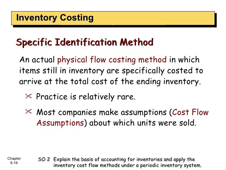 Inventory Costing <ul><li>An actual  physical flow costing method  in which items still in inventory are specifically cost...
