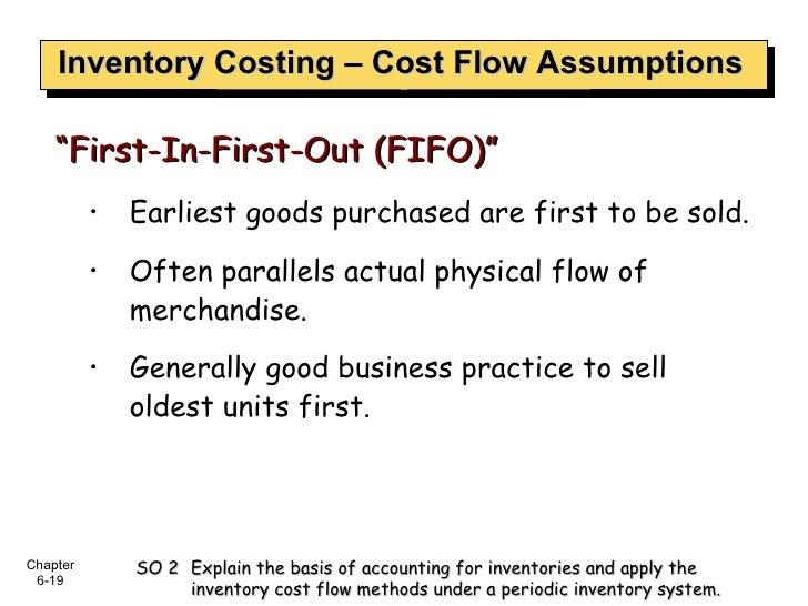 Inventory Costing – Cost Flow Assumptions <ul><ul><li>Earliest goods purchased are first to be sold.  </li></ul></ul><ul><...