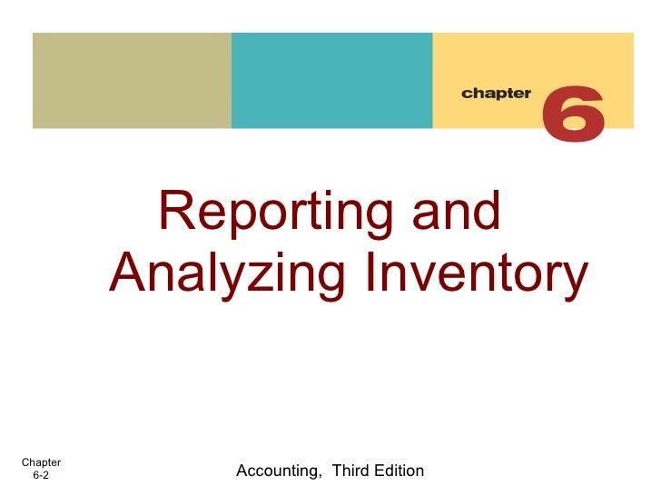 <ul><li>Reporting and Analyzing Inventory </li></ul>Accounting,  Third Edition