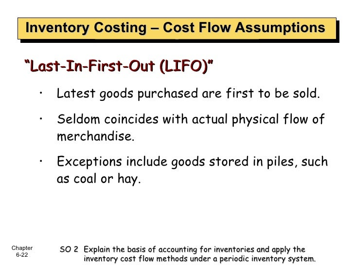 Inventory Costing – Cost Flow Assumptions <ul><ul><li>Latest goods purchased are first to be sold.  </li></ul></ul><ul><ul...