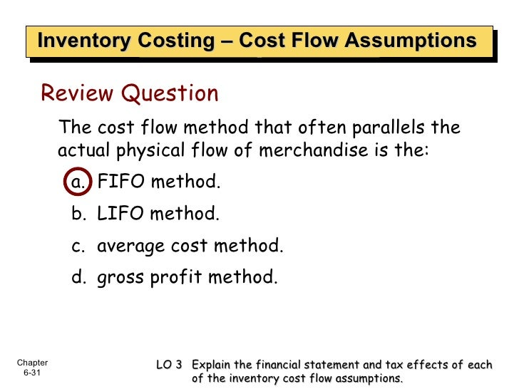 Inventory Costing – Cost Flow Assumptions <ul><li>The cost flow method that often parallels the actual physical flow of me...
