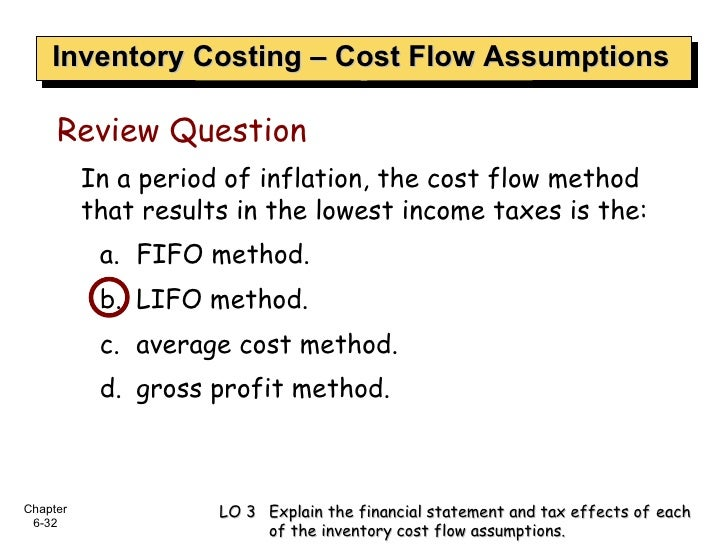 Inventory Costing – Cost Flow Assumptions <ul><li>In a period of inflation, the cost flow method that results in the lowes...