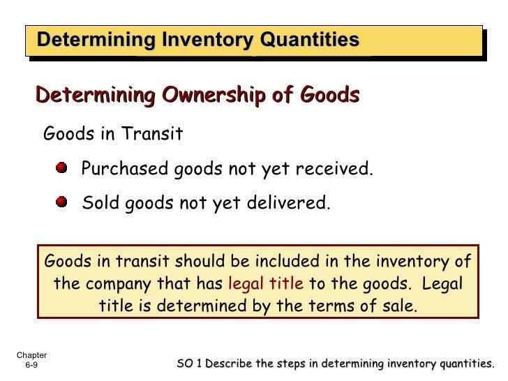 Determining Inventory Quantities <ul><li>Goods in Transit </li></ul><ul><ul><li>Purchased goods not yet received. </li></u...