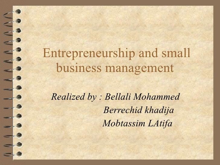 Entrepreneurship and small business management  Realized by : Bellali Mohammed  Berrechid khadija  Mobtassim LAtifa