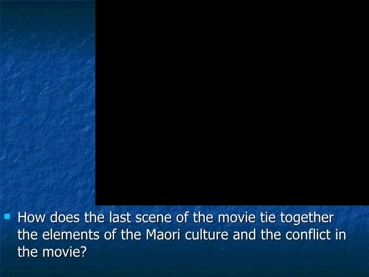 Warmup <ul><li>How does the last scene of the movie tie together the elements of the Maori culture and the conflict in the...
