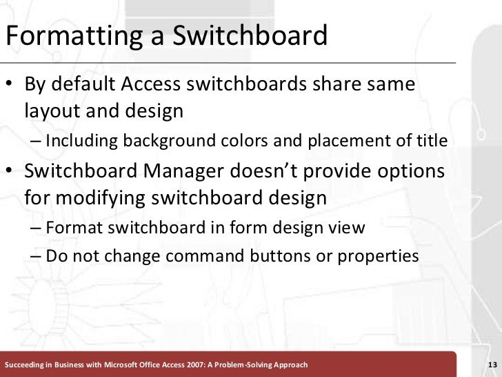 Formatting a Switchboard<br />By default Access switchboards share same layout and design <br />Including background color...