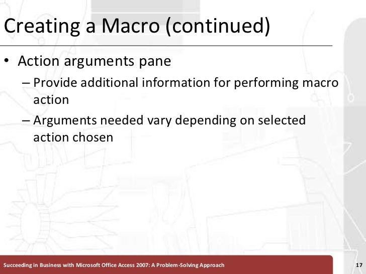 Creating a Macro (continued)<br />Action arguments pane<br />Provide additional information for performing macro action<br...