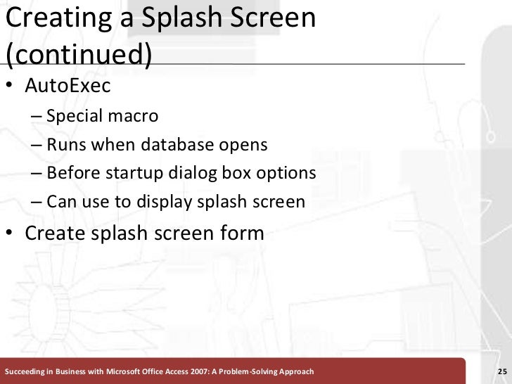 Creating a Splash Screen (continued)<br />AutoExec<br />Special macro<br />Runs when database opens<br />Before startup di...