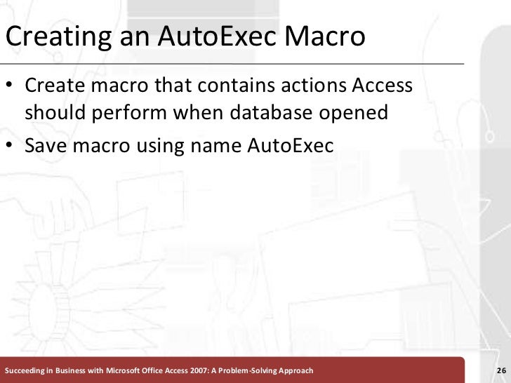 Creating an AutoExec Macro<br />Create macro that contains actions Access should perform when database opened<br />Save ma...