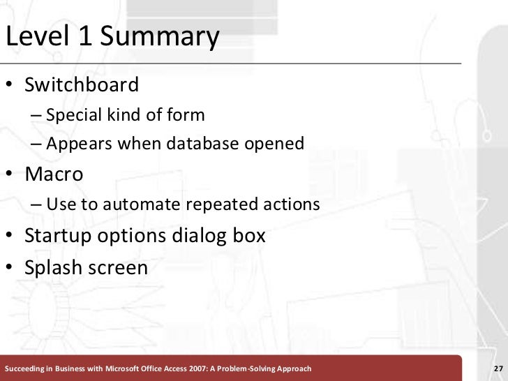 Level 1 Summary<br />Switchboard <br />Special kind of form <br />Appears when database opened<br />Macro<br />Use to auto...