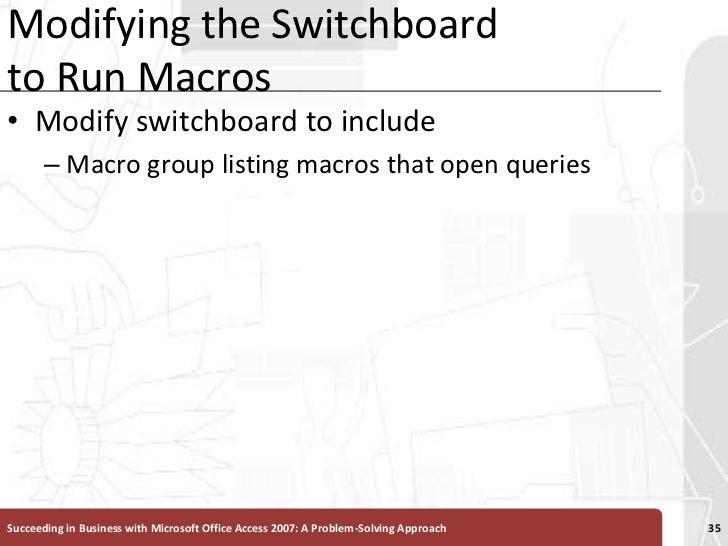 Modifying the Switchboard to Run Macros<br />Modify switchboard to include <br />Macro group listing macros that open quer...