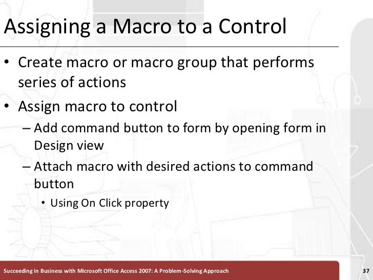 Assigning a Macro to a Control<br />Create macro or macro group that performs series of actions<br />Assign macro to contr...