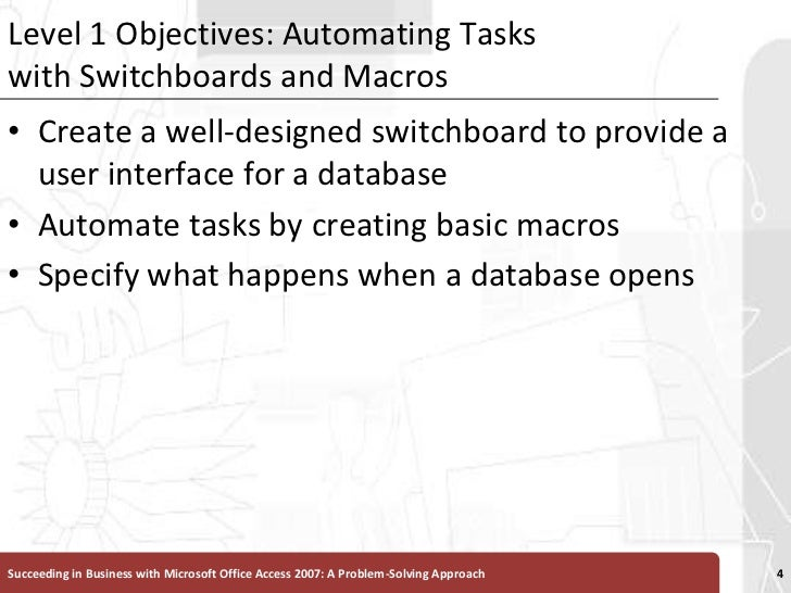 Level 1 Objectives: Automating Tasks with Switchboards and Macros<br />Create a well-designed switchboard to provide a use...
