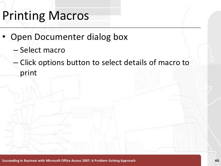 Printing Macros<br />Open Documenter dialog box <br />Select macro<br />Click options button to select details of macro to...
