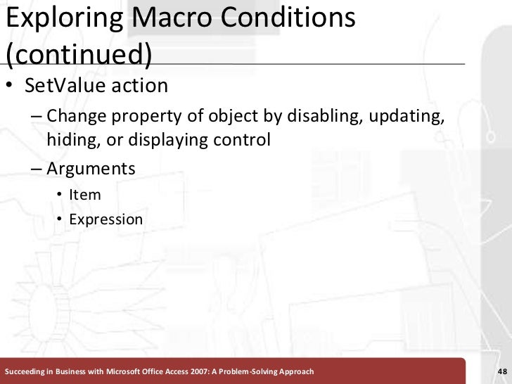 Exploring Macro Conditions (continued)<br />SetValue action<br />Change property of object by disabling, updating, hiding,...