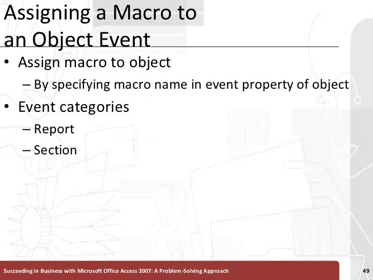 Assigning a Macro to an Object Event<br />Assign macro to object <br />By specifying macro name in event property of objec...