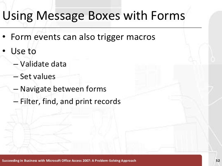 Using Message Boxes with Forms<br />Form events can also trigger macros<br />Use to <br />Validate data <br />Set values <...