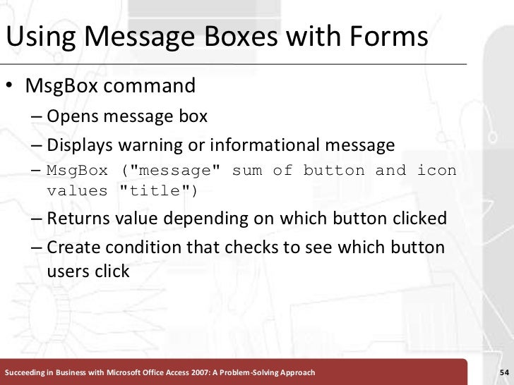 Using Message Boxes with Forms<br />MsgBox command<br />Opens message box <br />Displays warning or informational message<...
