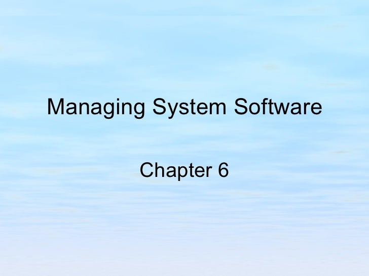 Managing System Software  Chapter 6
