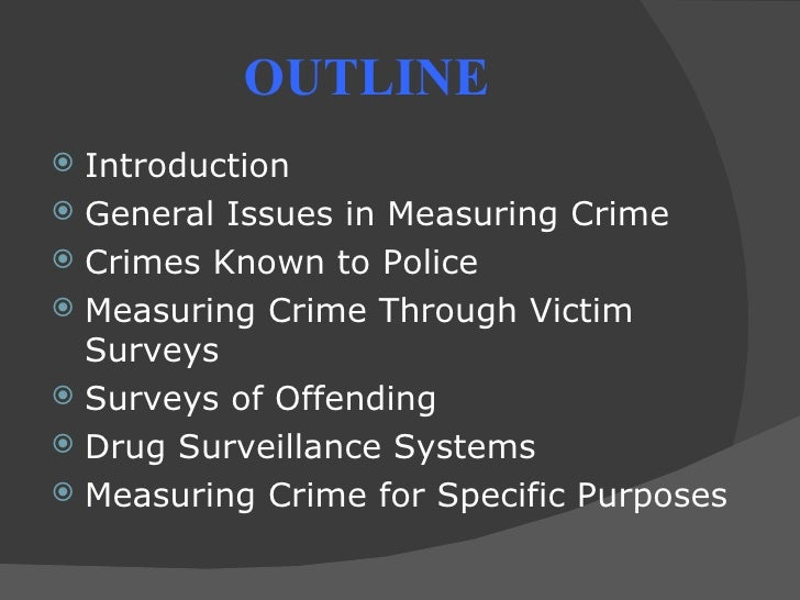 measuring crime Criminological psychology measuring crime aidan sammons psychlotronorguk general population surveys an alternative approach to measuring the extent of crime is to take a sample of the population and.