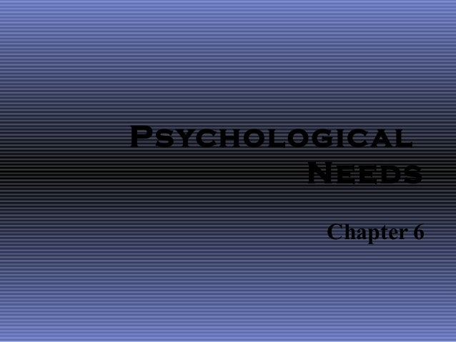 Psychological        Needs        Chapter 6