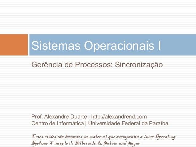 Sistemas Operacionais I Gerências de Processos: Sincronização Prof. Alexandre Duarte : http://alexandrend.com Centro de In...