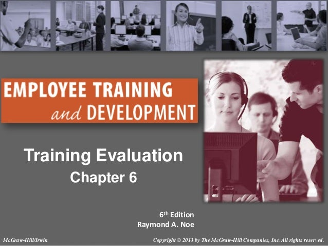 Training Evaluation Chapter 6 6th Edition Raymond A. Noe McGraw-Hill/Irwin  Copyright © 2013 by The McGraw-Hill Companies,...