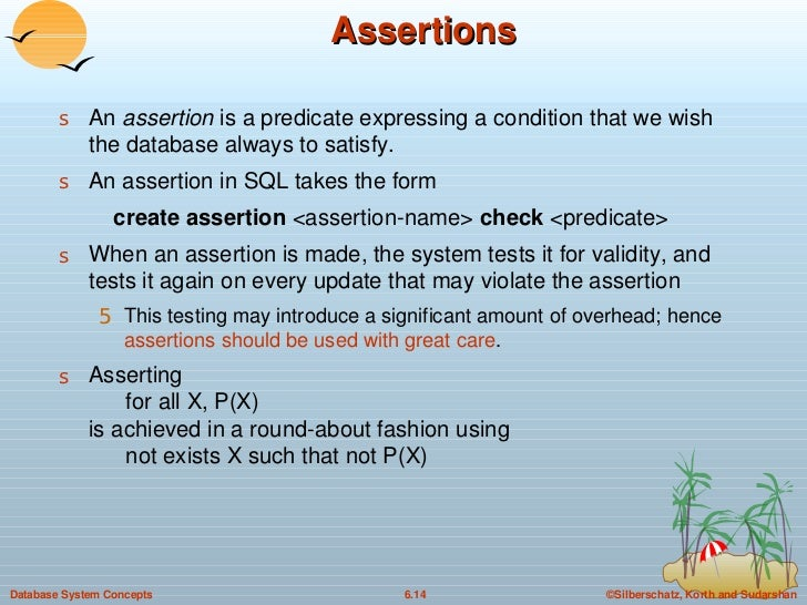 Assertions <ul><li>An  assertion  is a predicate expressing a condition that we wish the database always to satisfy. </li>...