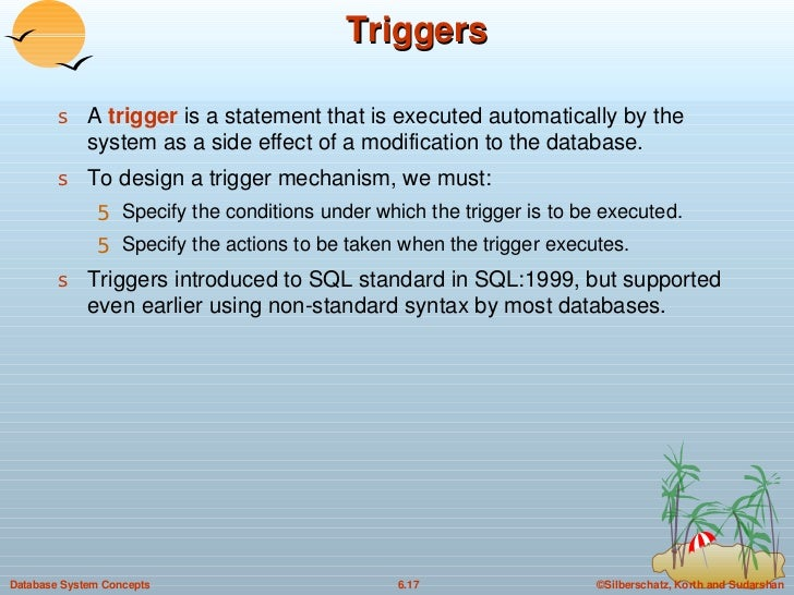 Triggers <ul><li>A  trigger  is a statement that is executed automatically by the system as a side effect of a modificatio...