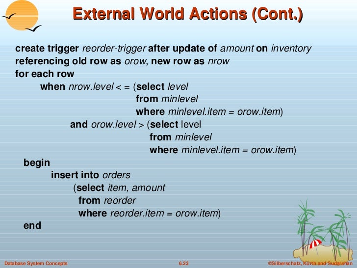 External World Actions (Cont.) <ul><li>create trigger  reorder-trigger  after update of  amount  on  inventory </li></ul><...