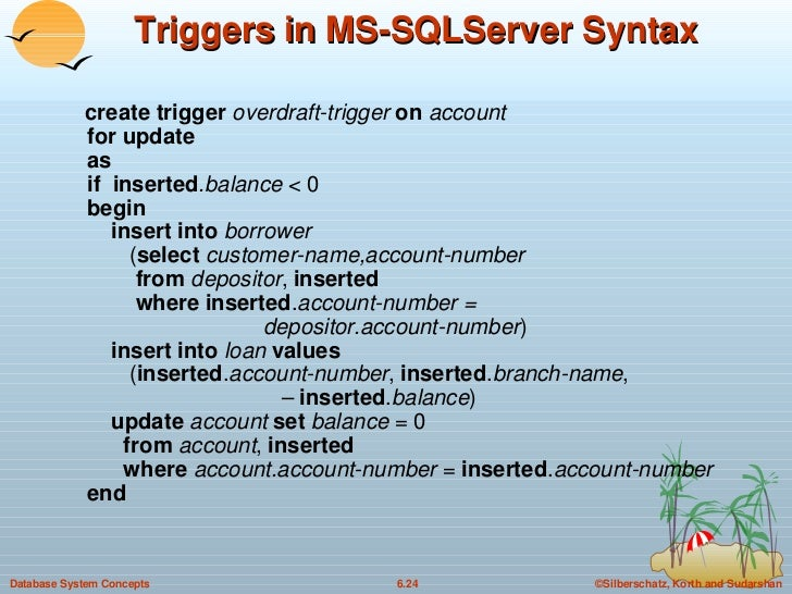 Triggers in MS-SQLServer Syntax <ul><li>create trigger  overdraft-trigger  on   account for update as  if  inserted .balan...