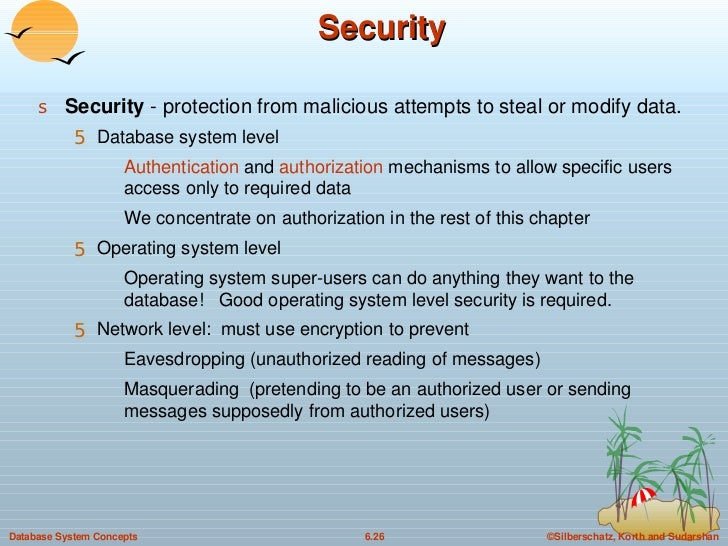 Security <ul><li>Security  - protection from malicious attempts to steal or modify data. </li></ul><ul><ul><li>Database sy...