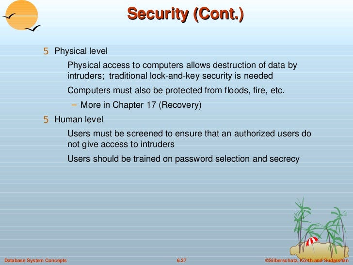Security (Cont.) <ul><ul><li>Physical level </li></ul></ul><ul><ul><ul><li>Physical access to computers allows destruction...
