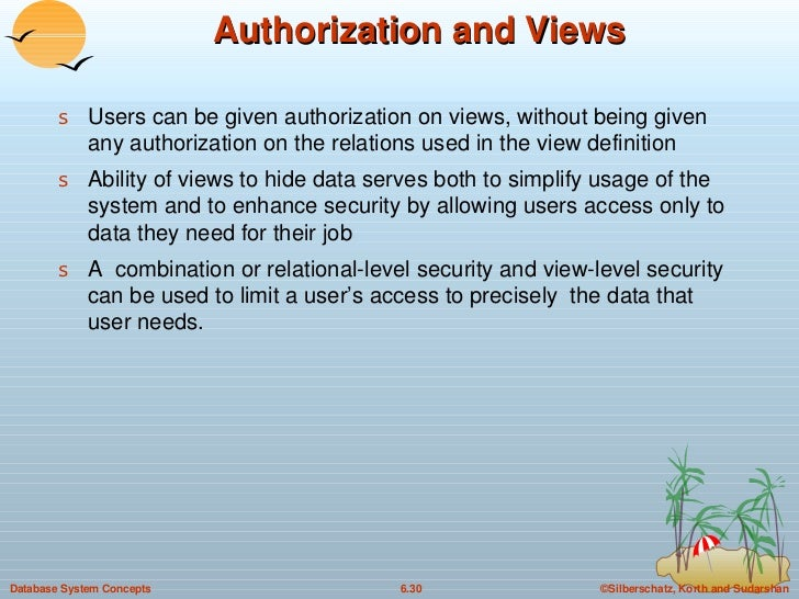 Authorization and Views <ul><li>Users can be given authorization on views, without being given any authorization on the re...