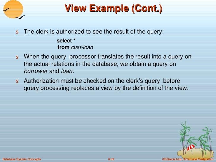 View Example (Cont.) <ul><li>The clerk is authorized to see the result of the query: </li></ul><ul><ul><ul><ul><ul><li>sel...
