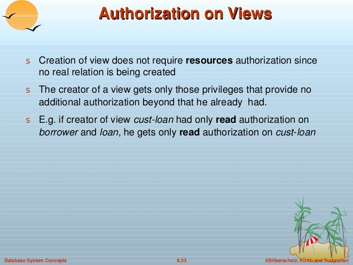 Authorization on Views <ul><li>Creation of view does not require  resources  authorization since no real relation is being...
