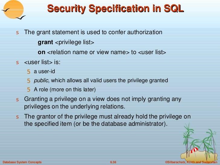 Security Specification in SQL <ul><li>The grant statement is used to confer authorization </li></ul><ul><li>grant  <privil...
