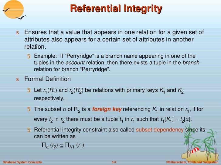 Referential Integrity <ul><li>Ensures that a value that appears in one relation for a given set of attributes also appears...