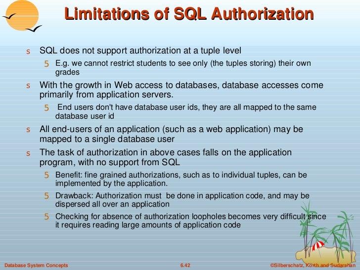 Limitations of SQL Authorization <ul><li>SQL does not support authorization at a tuple level </li></ul><ul><ul><li>E.g. we...