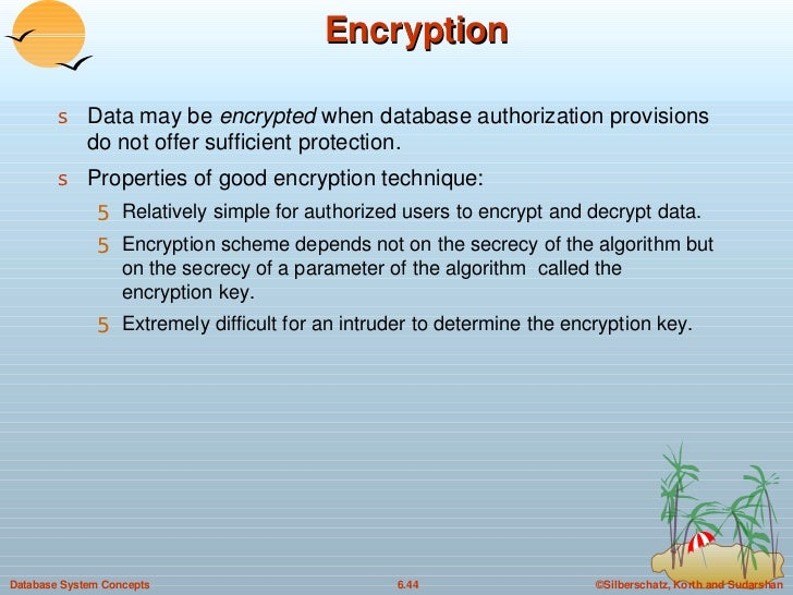 Encryption <ul><li>Data may be  encrypted  when database authorization provisions do not offer sufficient protection. </li...