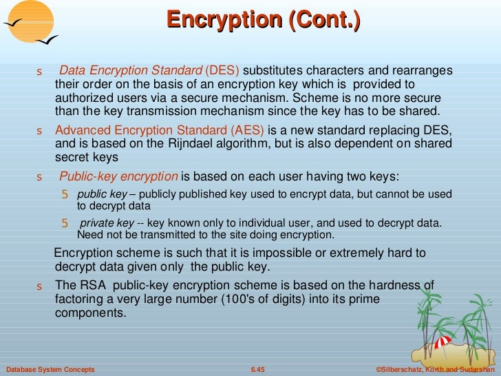 Encryption (Cont.) <ul><li>Data Encryption Standard  (DES)  substitutes characters and rearranges their order on the basis...