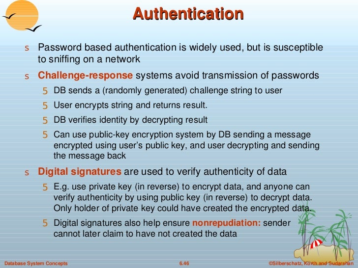 Authentication <ul><li>Password based authentication is widely used, but is susceptible to sniffing on a network </li></ul...