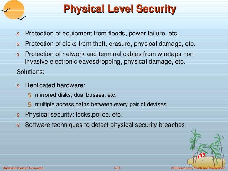 Physical Level Security <ul><li>Protection of equipment from floods, power failure, etc. </li></ul><ul><li>Protection of d...