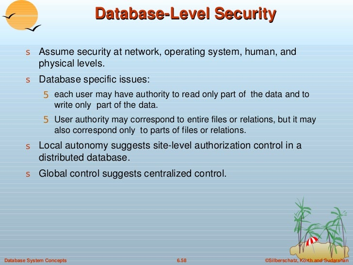 Database-Level Security <ul><li>Assume security at network, operating system, human, and physical levels. </li></ul><ul><l...