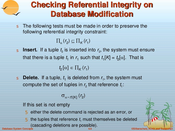Checking Referential Integrity on Database Modification <ul><li>The following tests must be made in order to preserve the ...