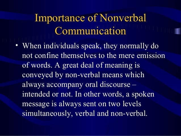 the importance of nonverbal communication People often refer to these numbers as the standard for understanding nonverbal communication and expressing its importance- specifically over the words being spoken.