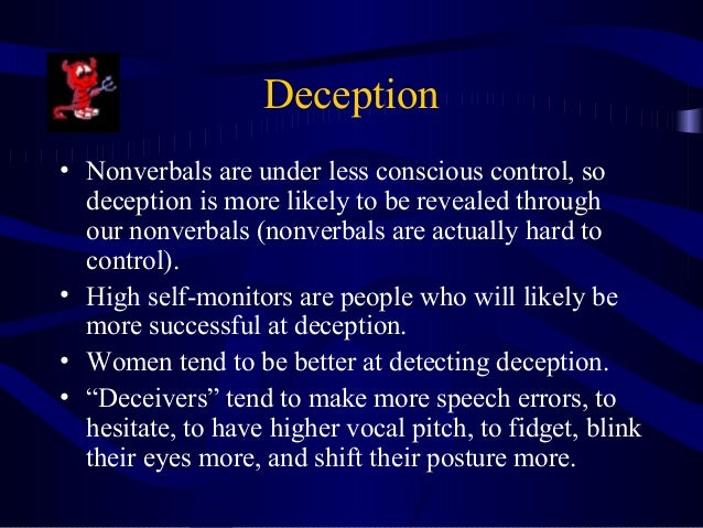 detecting deception from nonverbal behaviours Contents blurb: by recognizing certain clues, investigators effectively can identify deception text blurbs: no one indicator of lying exists training and practice can help individuals and groups leverage facial expressionsother non-verbal behaviors, and statement analysis to better evaluate truthfulness happen in the blink of an eye.