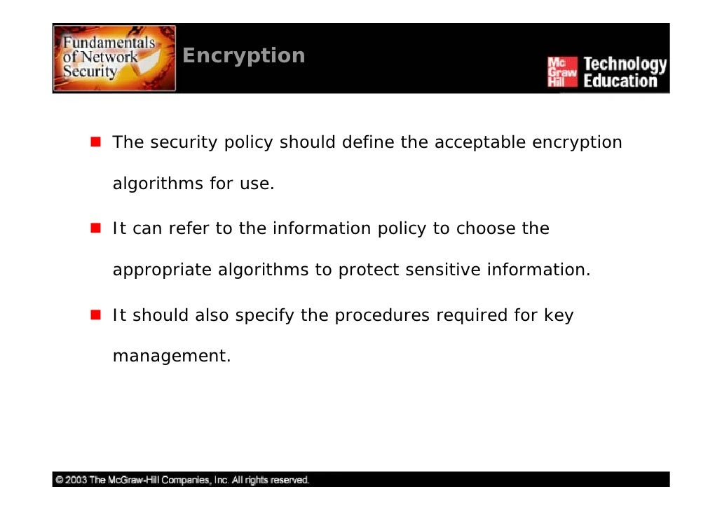 acceptable encryption policy Acceptable encryption policy the purpose of this policy is to provide guidance that limits the use of encryption to those algorithms that have received substantial public review and have been proven to work effectively.