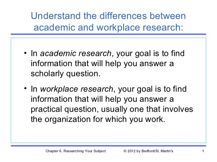 Understand the differences between academic and workplace research:• In academic research, your goal is to find  informati...