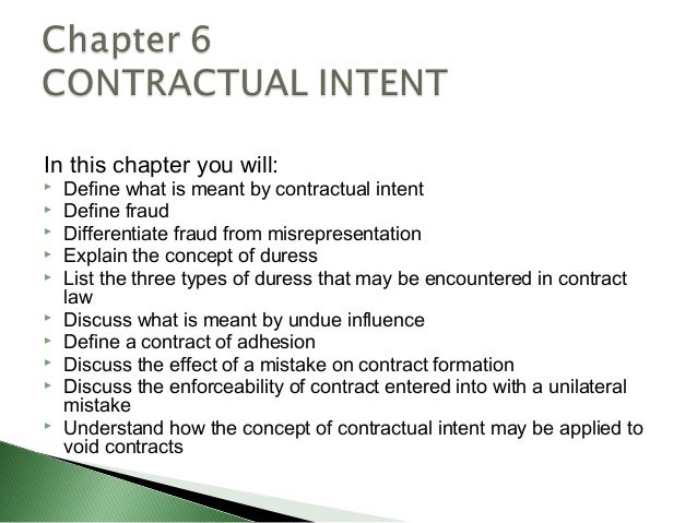 In this chapter you will:   Define what is meant by contractual intent   Define fraud   Differentiate fraud from misrep...